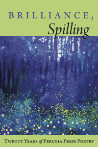 Brilliance, Spilling: Twenty Years of Perugia Press Poetry
